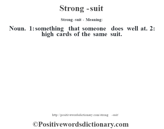Strong-suit - Meaning: Noun. 1: something that someone does well at. 2: high cards of the same suit.