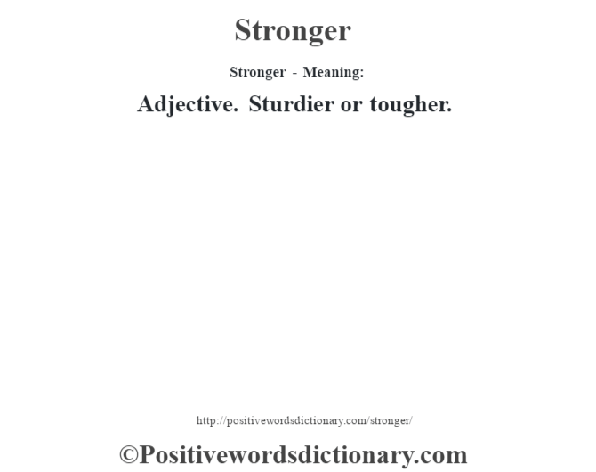 Stronger - Meaning: Adjective. Sturdier or tougher.