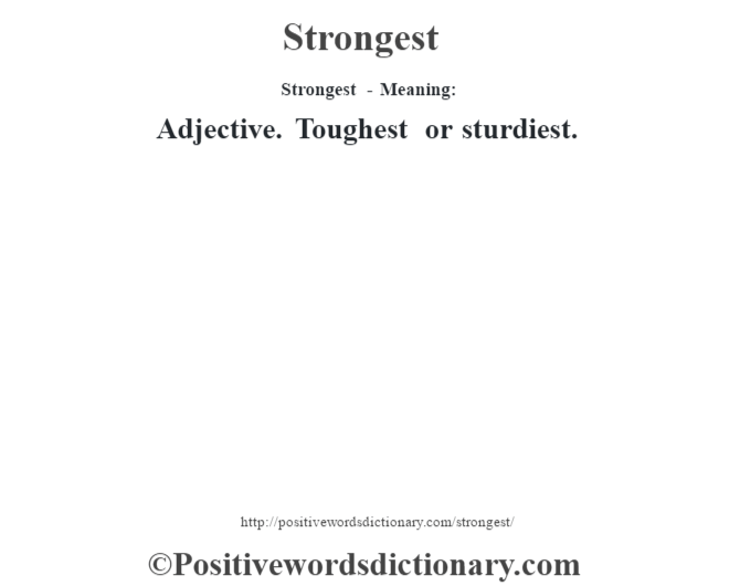 Strongest - Meaning: Adjective. Toughest or sturdiest.