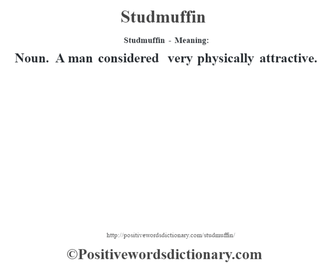 Studmuffin - Meaning: Noun. A man considered very physically attractive.
