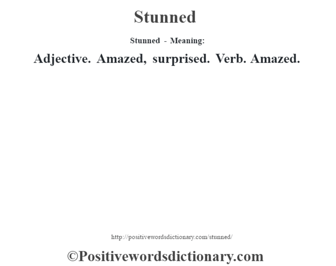 Stunned - Meaning: Adjective. Amazed, surprised. Verb. Amazed.