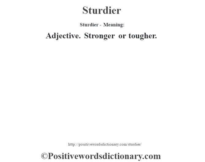 Sturdier - Meaning: Adjective. Stronger or tougher.