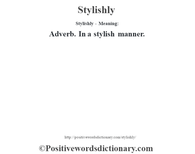 Stylishly - Meaning: Adverb. In a stylish manner.