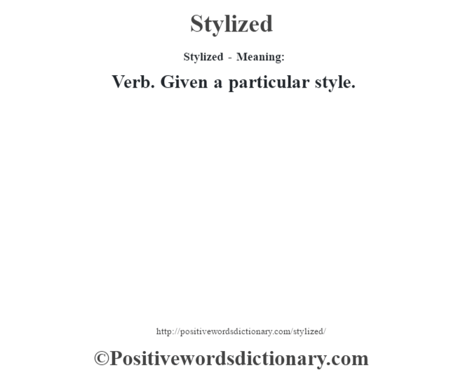 Stylized - Meaning: Verb. Given a particular style.
