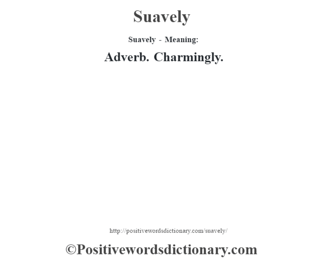 Suavely - Meaning: Adverb. Charmingly.