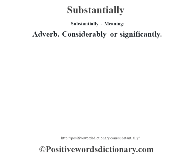 Substantially - Meaning: Adverb. Considerably or significantly.