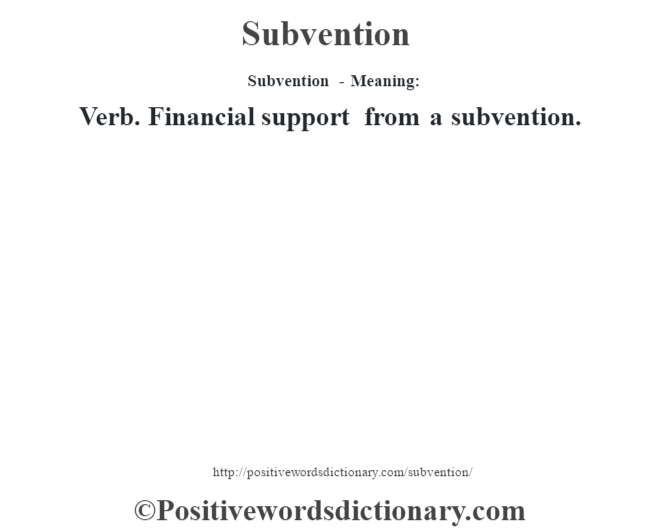 Subvention - Meaning: Verb. Financial support from a subvention.