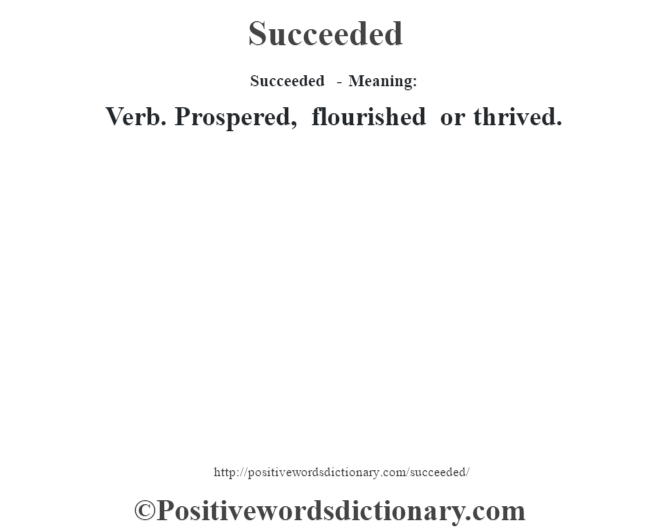 Succeeded - Meaning: Verb. Prospered, flourished or thrived.