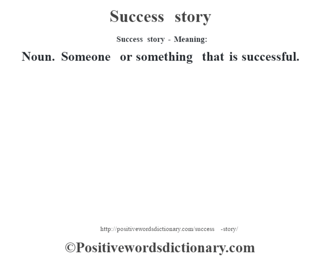 Success story - Meaning: Noun. Someone or something that is successful.