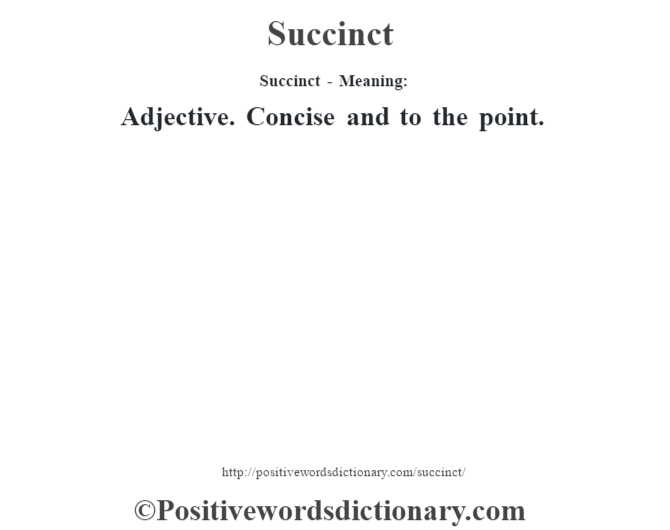 Succinct - Meaning: Adjective. Concise and to the point.