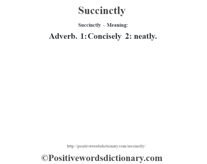 Succinctly - Meaning: Adverb. 1: Concisely 2: neatly.