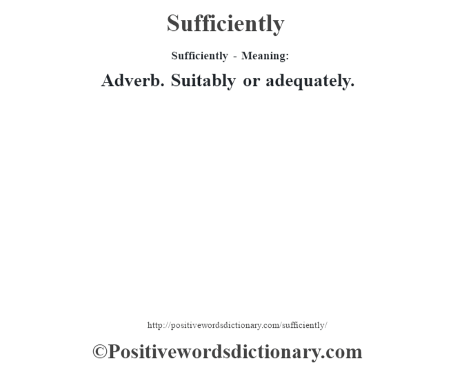 Sufficiently - Meaning: Adverb. Suitably or adequately.