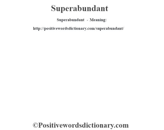 Superabundant - Meaning: