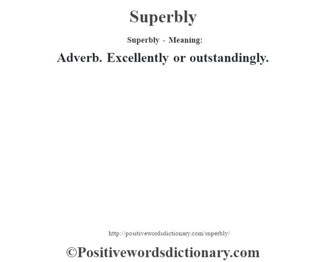 Superbly - Meaning: Adverb. Excellently or outstandingly.
