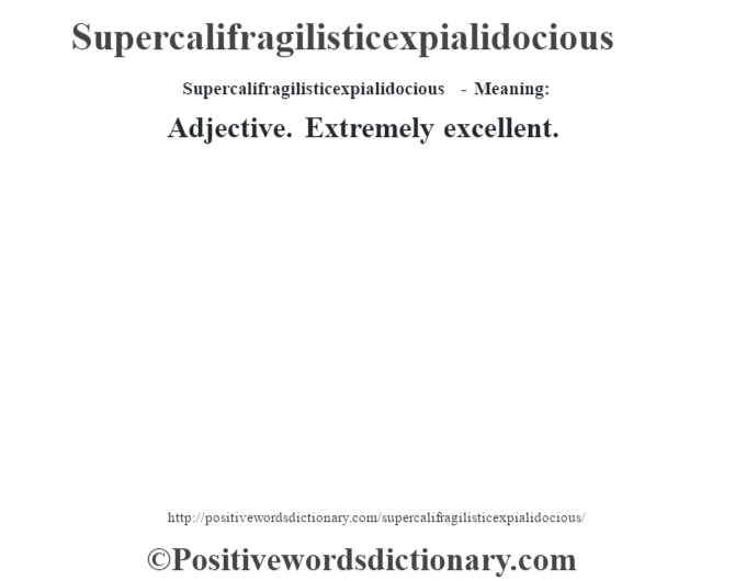 Captivating Supercalifragilisticexpialidocious   Meaning: Adjective. Extremely Excellent .