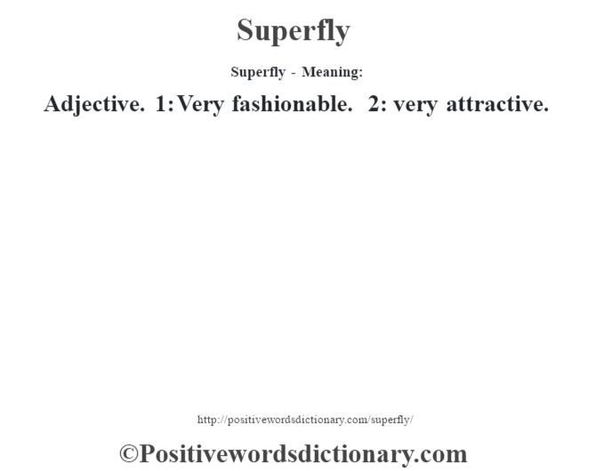 Superfly - Meaning: Adjective. 1: Very  fashionable. 2: very attractive.