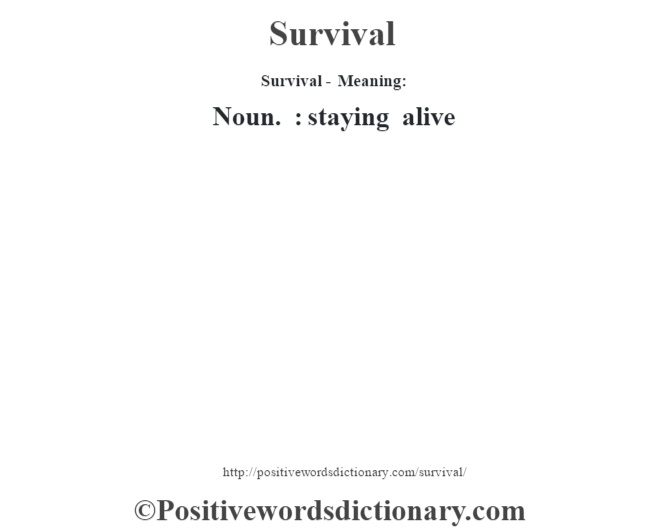 Survival - Meaning: Noun. : staying alive