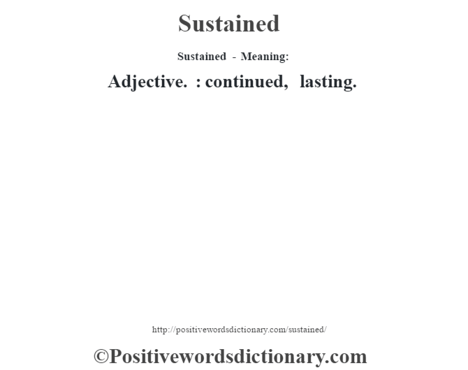 Sustained - Meaning: Adjective. : continued, lasting.