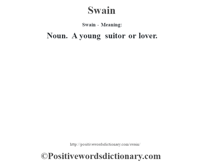 Swain - Meaning: Noun. A young suitor or lover.