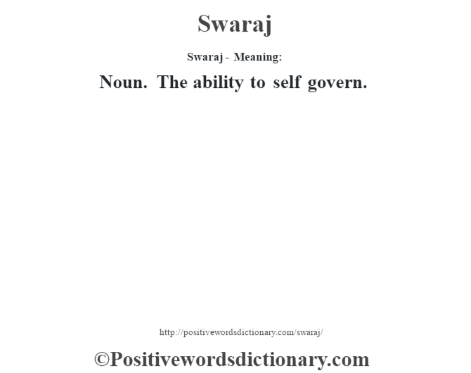 Swaraj - Meaning: Noun. The ability to self govern.
