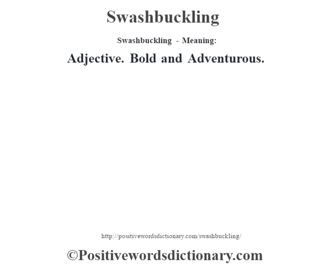 Swashbuckling - Meaning: Adjective. Bold and Adventurous.