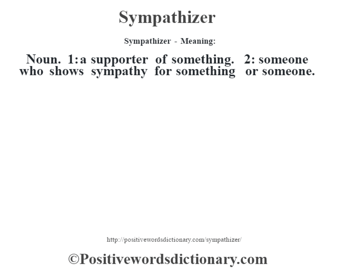 Sympathizer - Meaning: Noun. 1: a supporter of something. 2: someone who shows sympathy for something or someone.