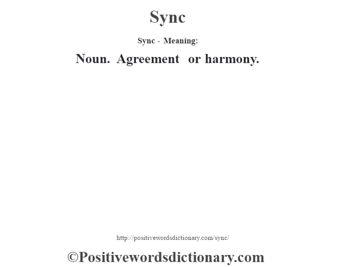 Sync - Meaning: Noun. Agreement or harmony.