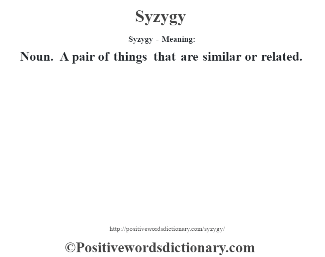 Syzygy - Meaning: Noun. A pair of things that are similar or related.