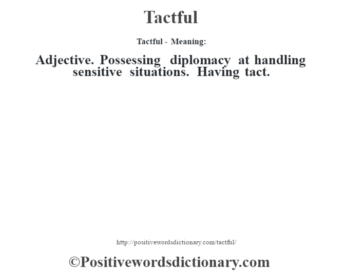 Tactful - Meaning: Adjective. Possessing diplomacy at handling sensitive situations. Having tact.