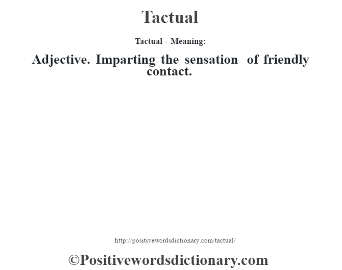 Tactual - Meaning: Adjective. Imparting the sensation of friendly contact.