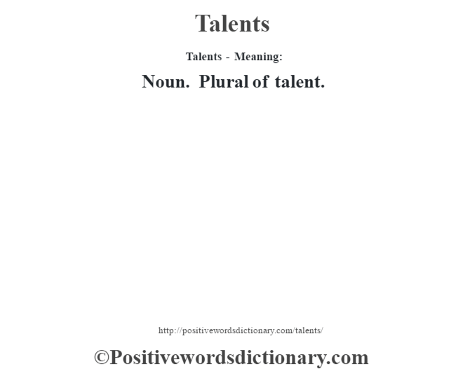 Talents - Meaning: Noun. Plural of talent.