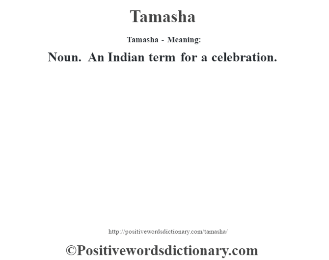 Tamasha - Meaning: Noun. An Indian term for a celebration.