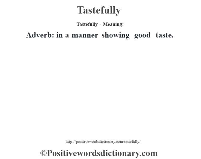 Tastefully - Meaning: Adverb: in a manner showing good taste.