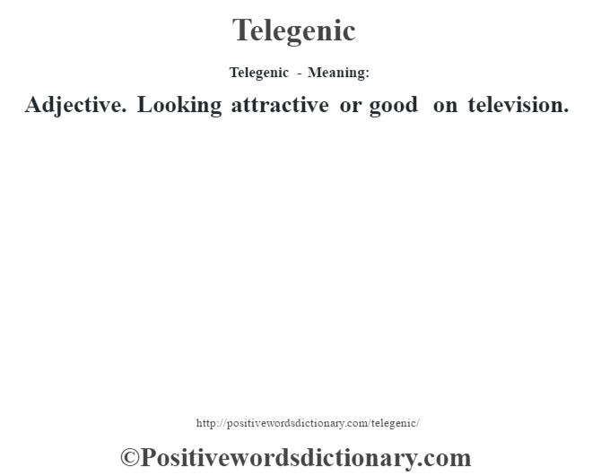 Telegenic - Meaning: Adjective. Looking attractive or good on television.
