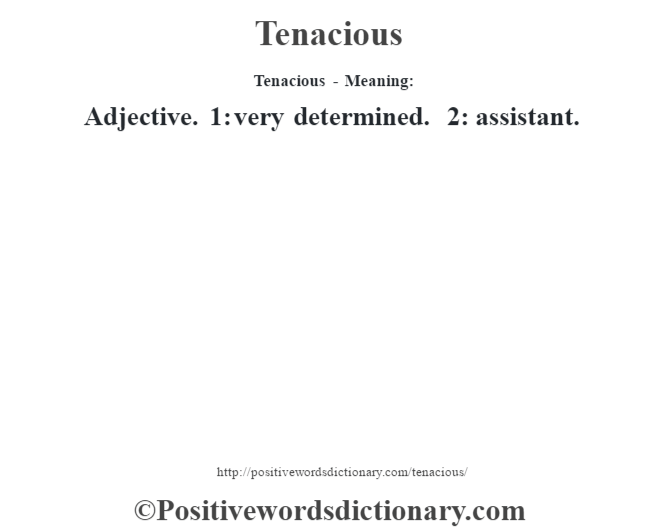 Tenacious - Meaning: Adjective. 1: very determined. 2: assistant.