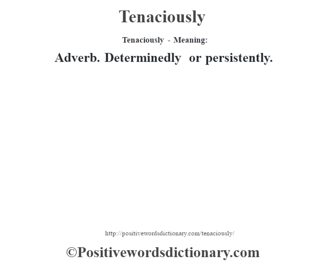 Tenaciously - Meaning: Adverb. Determinedly or persistently.