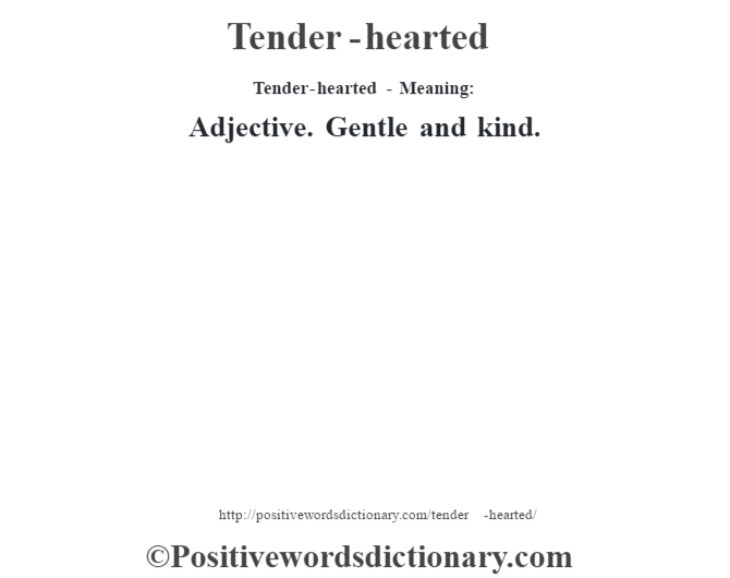 Tender-hearted - Meaning: Adjective. Gentle and kind.