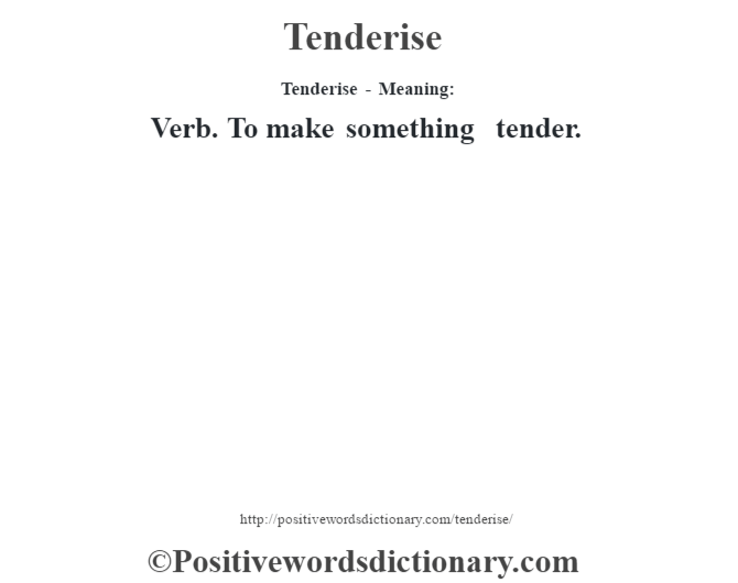 Tenderise - Meaning: Verb. To make something tender.