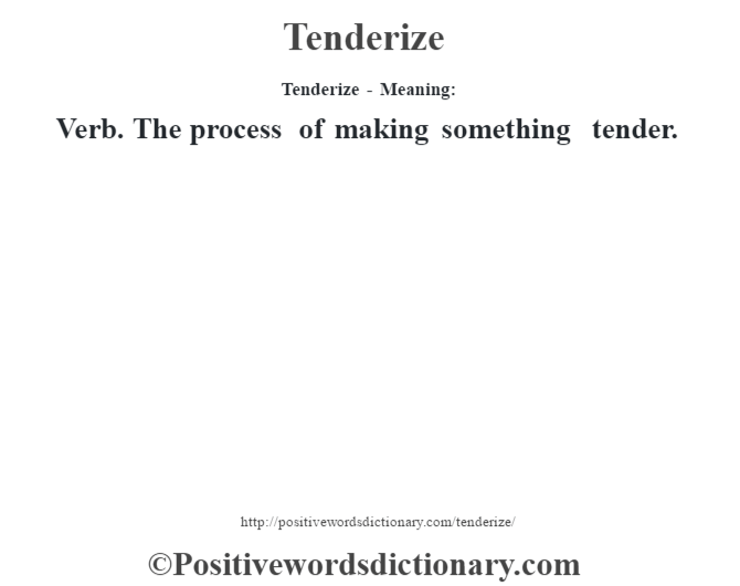 Tenderize - Meaning: Verb. The process of making something tender.