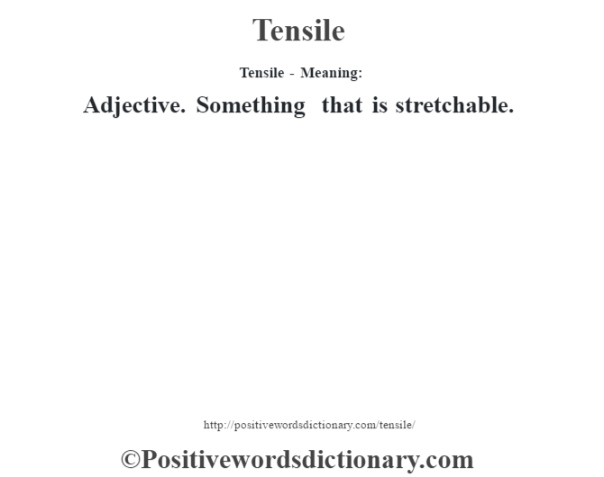 Tensile - Meaning: Adjective. Something that is stretchable.