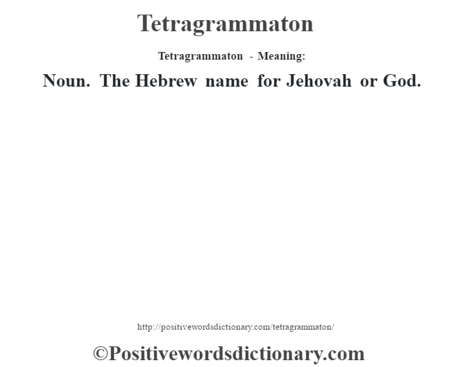 Tetragrammaton - Meaning: Noun. The Hebrew name for Jehovah or God.
