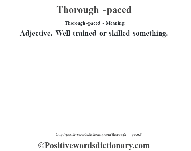 Thorough-paced - Meaning: Adjective. Well trained or skilled something.