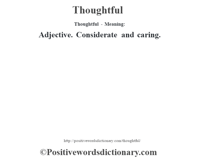 Thoughtful - Meaning: Adjective. Considerate and caring.