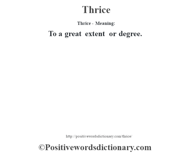 Thrice - Meaning: To a great extent or degree.