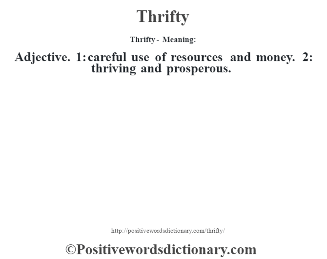 Thrifty - Meaning: Adjective. 1: careful use of resources and money. 2: thriving and prosperous.