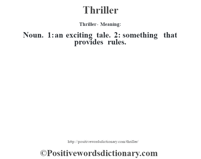 Thriller - Meaning: Noun. 1: an exciting tale. 2: something that provides rules.