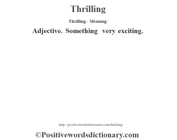 Thrilling - Meaning: Adjective. Something very exciting.