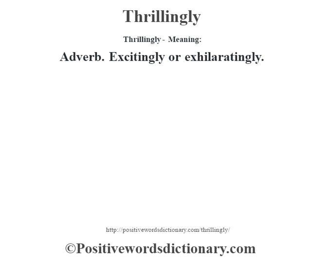 Thrillingly - Meaning: Adverb. Excitingly or exhilaratingly.