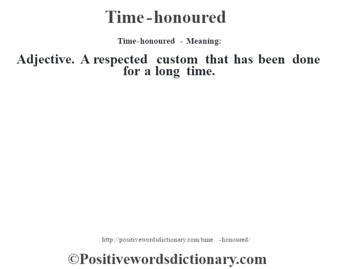 Time-honoured - Meaning: Adjective. A respected custom that has been done for a long time.
