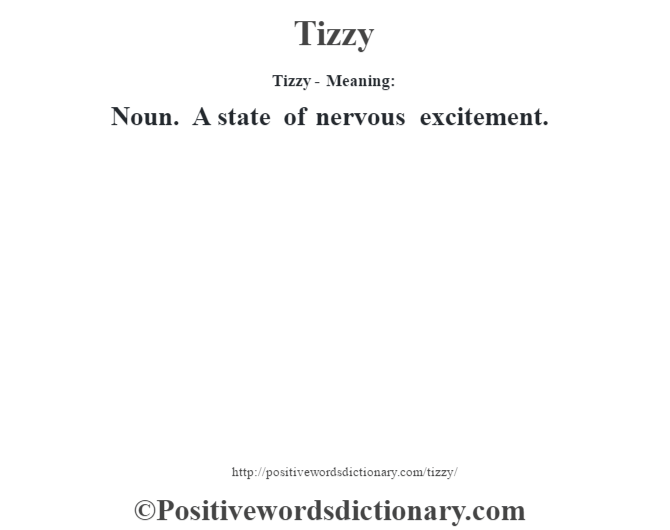 Tizzy - Meaning: Noun. A state of nervous excitement.